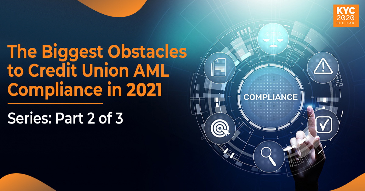 The biggest obstacles of credit union AML compliance in 2021